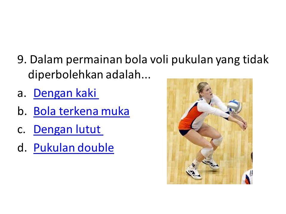 9. Dalam permainan bola voli pukulan yang tidak diperbolehkan adalah... a.Dengan kaki Dengan kaki b.Bola terkena mukaBola terkena muka c.Dengan lutut