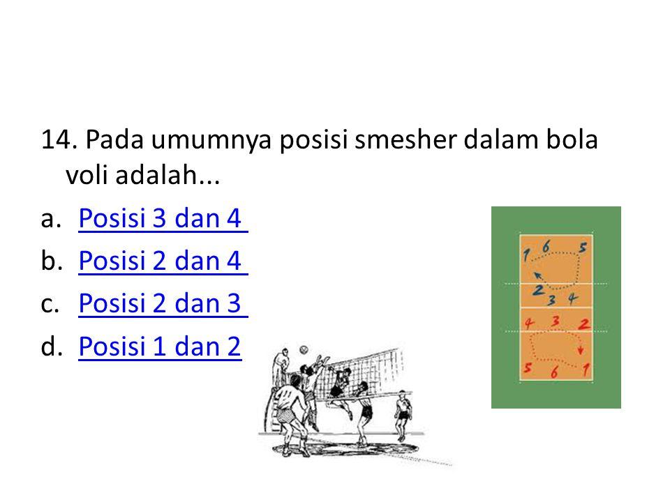 14. Pada umumnya posisi smesher dalam bola voli adalah... a.Posisi 3 dan 4 Posisi 3 dan 4 b.Posisi 2 dan 4 Posisi 2 dan 4 c.Posisi 2 dan 3 Posisi 2 da