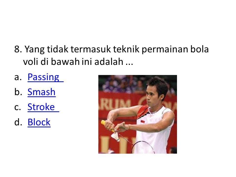 8. Yang tidak termasuk teknik permainan bola voli di bawah ini adalah... a.Passing Passing b.SmashSmash c.Stroke Stroke d.BlockBlock