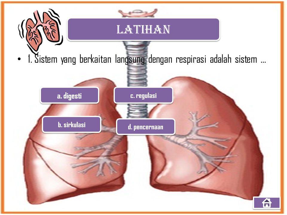 1. Sistem yang berkaitan langsung dengan respirasi adalah sistem … a. digesti c. regulasi d. pencernaan b. sirkulasi LATIHAN