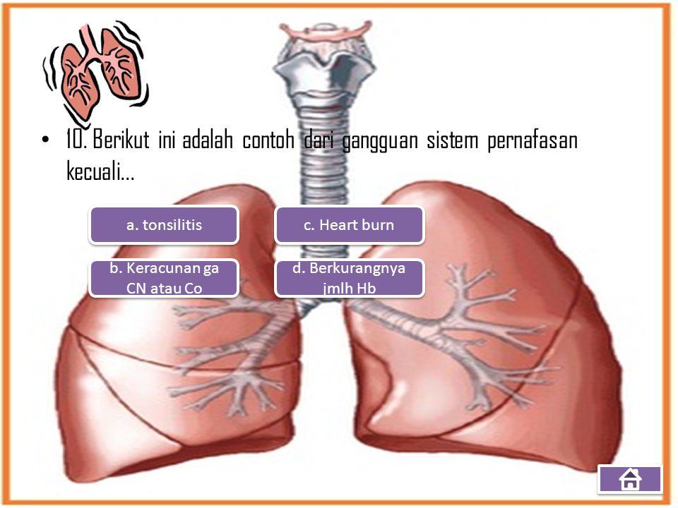 10. Berikut ini adalah contoh dari gangguan sistem pernafasan kecuali... a. tonsilitis b. Keracunan ga CN atau Co b. Keracunan ga CN atau Co d. Berkur