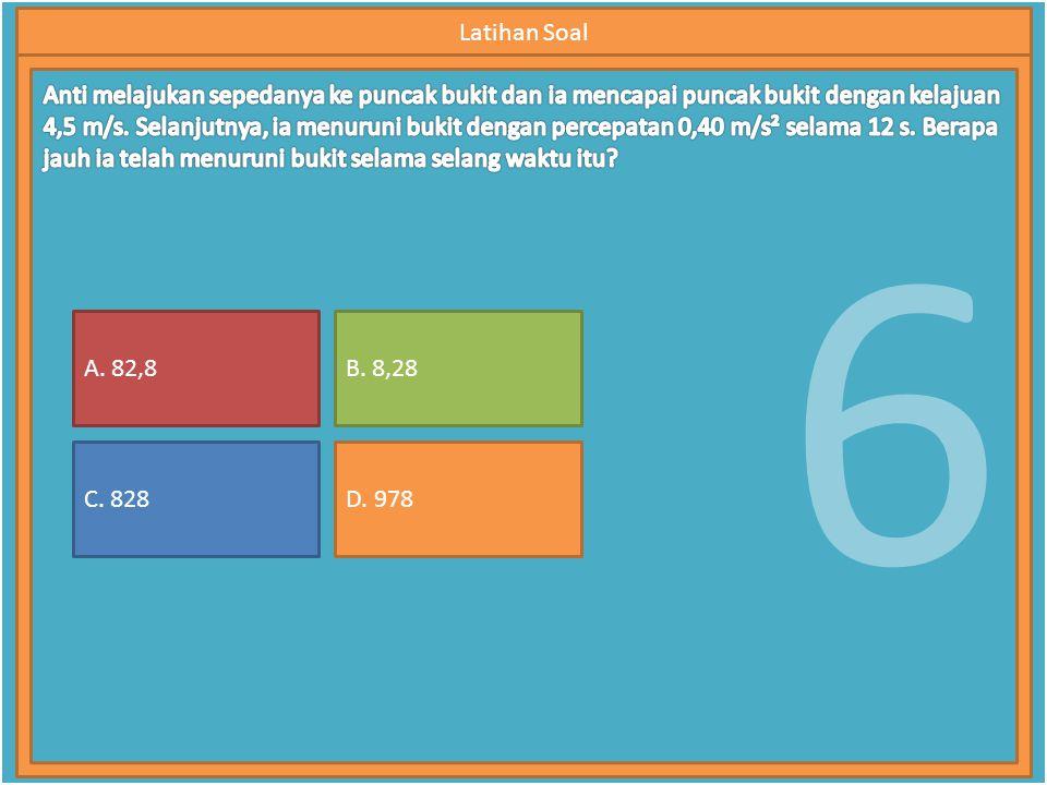 6 Latihan Soal A. 82,8 C. 828 B. 8,28 D. 978