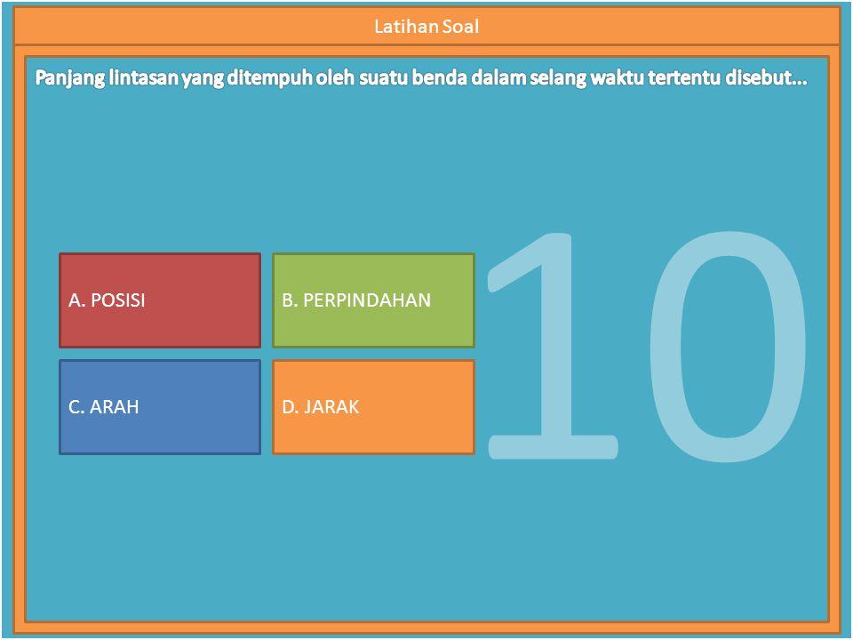 10 Latihan Soal A. POSISI C. ARAH B. PERPINDAHAN D. JARAK