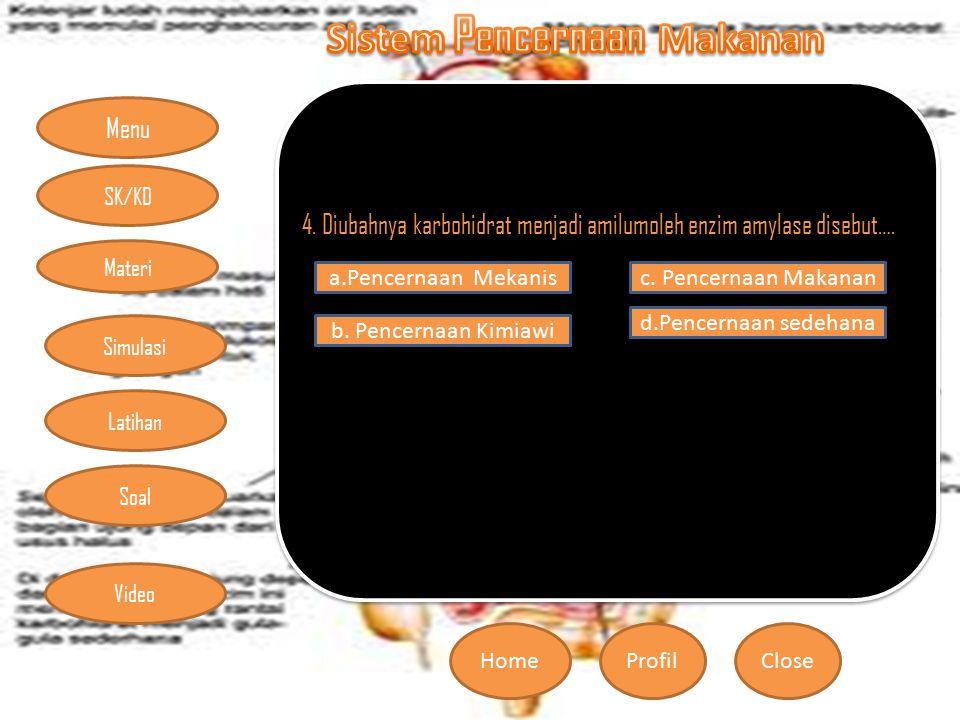 Menu HomeProfilClose Materi Simulasi Latihan Soal SK/KD Video 4. Diubahnya karbohidrat menjadi amilumoleh enzim amylase disebut…. a.Pencernaan Mekanis