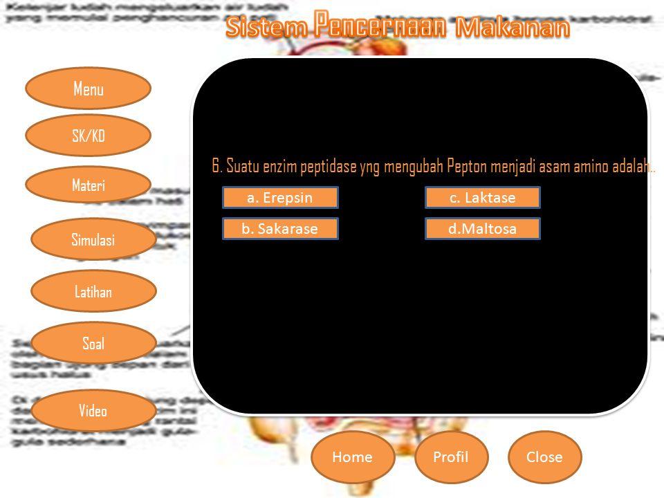Menu HomeProfilClose Materi Simulasi Latihan Soal SK/KD Video 6. Suatu enzim peptidase yng mengubah Pepton menjadi asam amino adalah.. a. Erepsin b. S