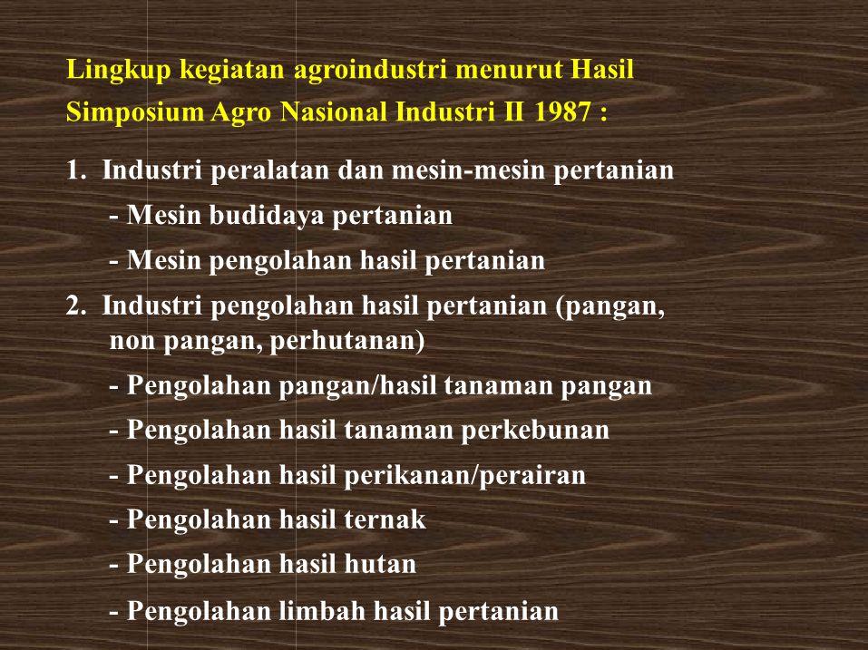 Lingkup kegiatan agroindustri menurut Hasil Simposium Agro Nasional Industri II 1987 : 1. Industri peralatan dan mesin-mesin pertanian - Mesin budiday