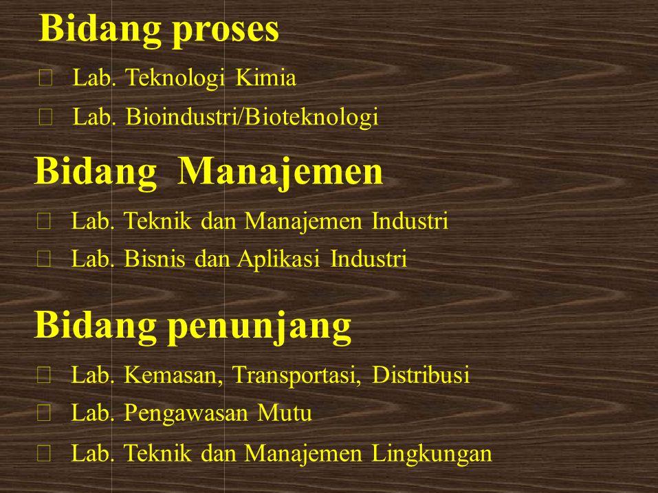 Bidang proses  Lab. Teknologi Kimia  Lab. Bioindustri/Bioteknologi Bidang Manajemen  Lab. Teknik dan Manajemen Industri  Lab. Bisnis d