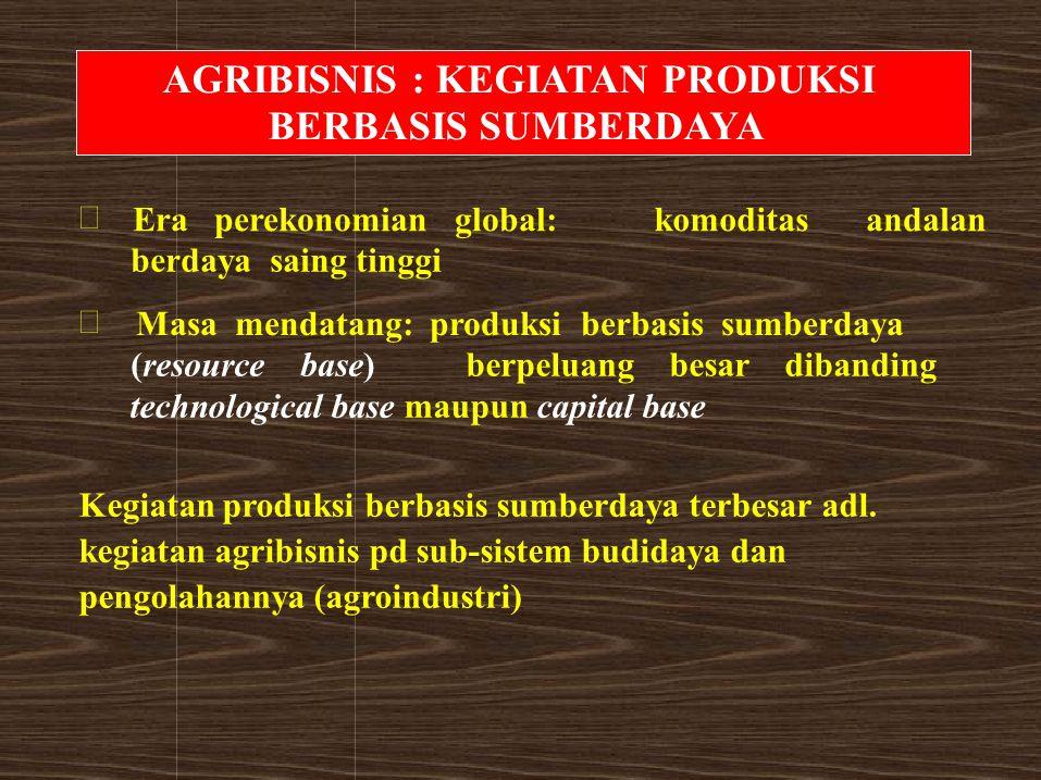 AGRIBISNIS : KEGIATAN PRODUKSI BERBASIS SUMBERDAYA  Era perekonomian global:komoditasandalan berdaya saing tinggi  Masa mendatang: produksi berbasis