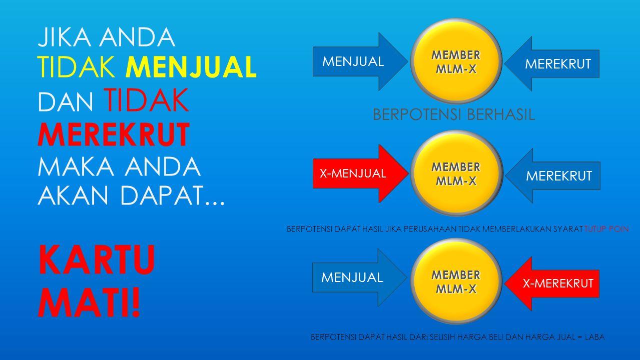 X-MEREKRUT MEREKRUT MEMBER MLM-X X-MENJUAL JIKA ANDA TIDAK MENJUAL DAN TIDAK MEREKRUT MAKA ANDA AKAN DAPAT...