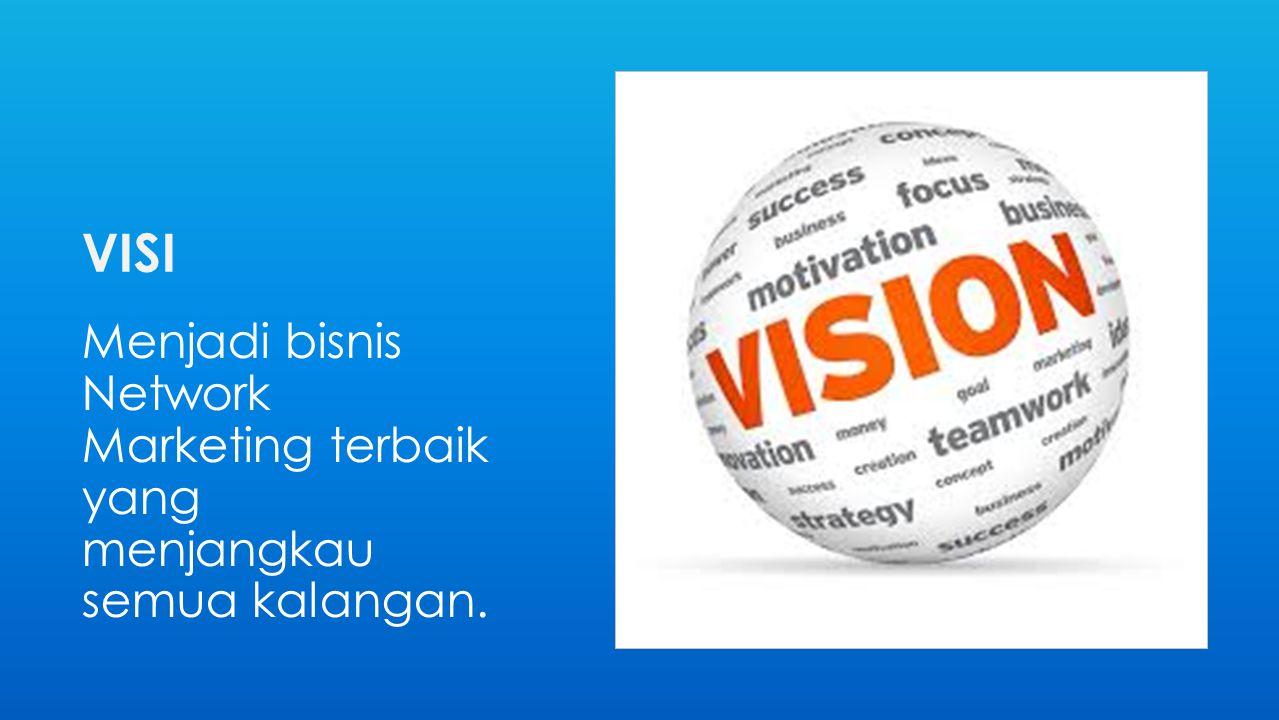 VISI Menjadi bisnis Network Marketing terbaik yang menjangkau semua kalangan.