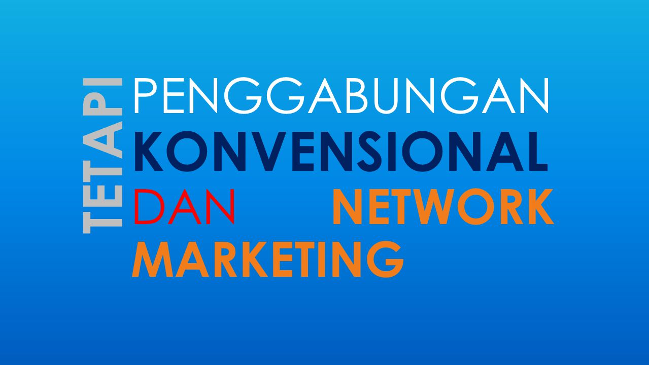 PENGGABUNGAN KONVENSIONAL DAN NETWORK MARKETING TETAPI