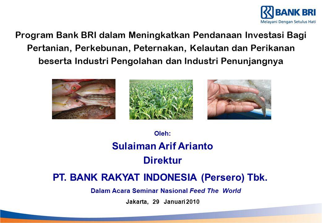 Komitmen BRI Dalam Bidang Agribisnis Bank BRI telah lama memiliki komitmen yang tinggi dalam pembiayaan agribisnis dalam arti luas, yaitu untuk kegiatan on-farm dan off-farm dari hulu hingga ke hilir.