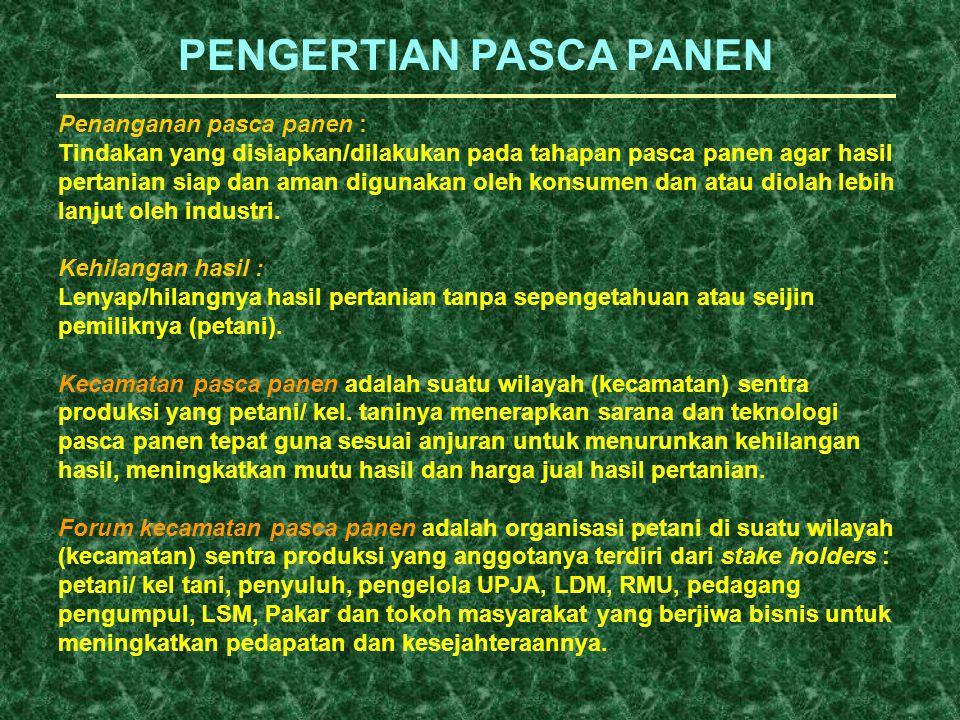 PENGERTIAN PASCA PANEN Penanganan pasca panen : Tindakan yang disiapkan/dilakukan pada tahapan pasca panen agar hasil pertanian siap dan aman digunaka