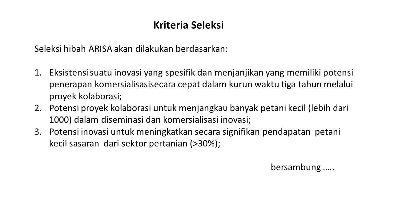 Kriteria Seleksi Seleksi hibah ARISA akan dilakukan berdasarkan: 1.Eksistensi suatu inovasi yang spesifik dan menjanjikan yang memiliki potensi penera
