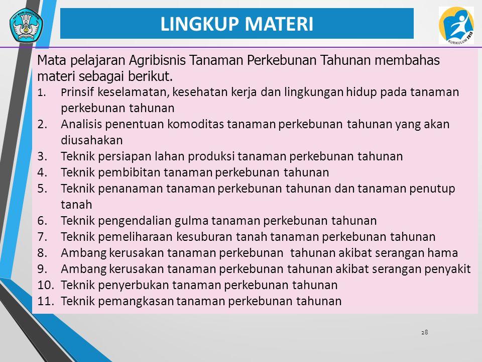 28 LINGKUP MATERI Mata pelajaran Agribisnis Tanaman Perkebunan Tahunan membahas materi sebagai berikut. 1.P rinsif keselamatan, kesehatan kerja dan li