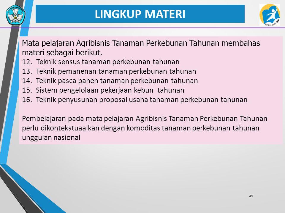 29 LINGKUP MATERI Mata pelajaran Agribisnis Tanaman Perkebunan Tahunan membahas materi sebagai berikut. 12.Teknik sensus tanaman perkebunan tahunan 13
