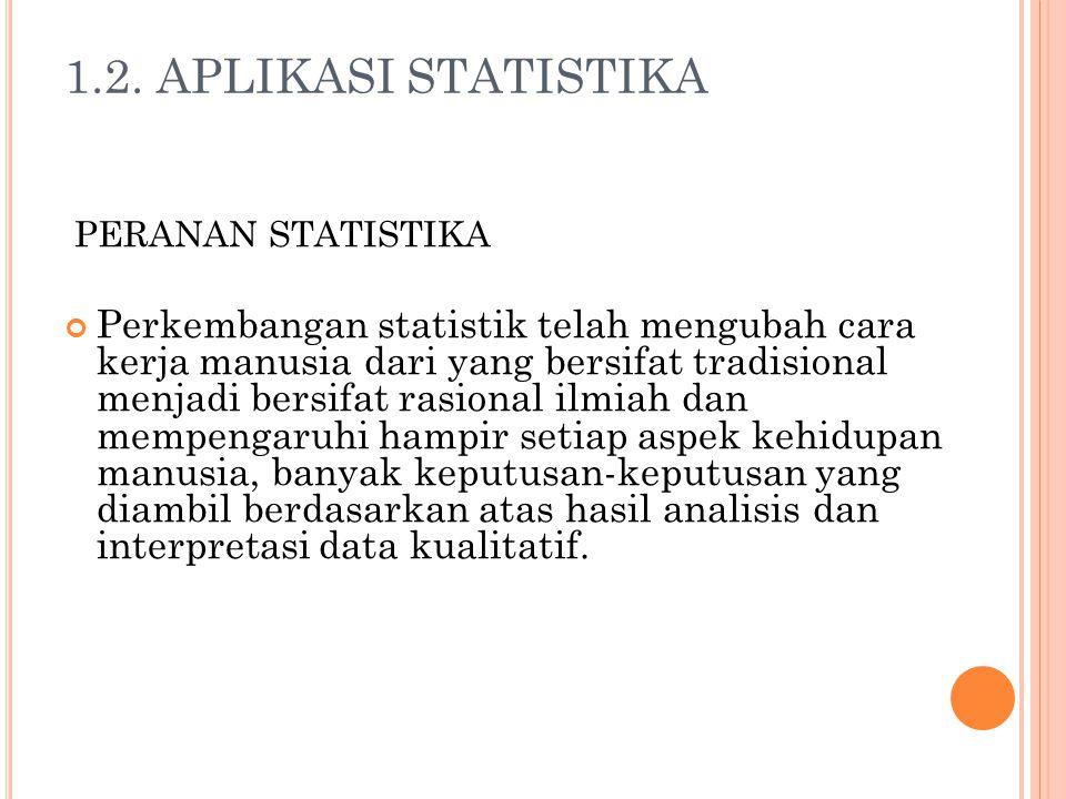 PERANAN STATISTIKA Perkembangan statistik telah mengubah cara kerja manusia dari yang bersifat tradisional menjadi bersifat rasional ilmiah dan mempen