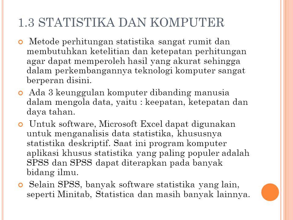 1.3 STATISTIKA DAN KOMPUTER Metode perhitungan statistika sangat rumit dan membutuhkan ketelitian dan ketepatan perhitungan agar dapat memperoleh hasi