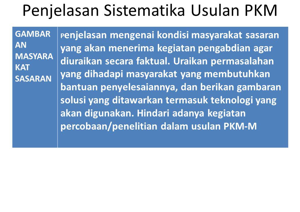 Penjelasan Sistematika Usulan PKM GAMBAR AN MASYARA KAT SASARAN P enjelasan mengenai kondisi masyarakat sasaran yang akan menerima kegiatan pengabdian