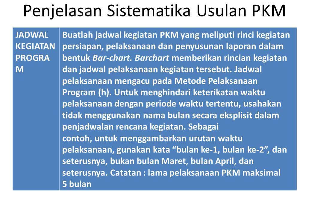 Penjelasan Sistematika Usulan PKM JADWAL KEGIATAN PROGRA M Buatlah jadwal kegiatan PKM yang meliputi rinci kegiatan persiapan, pelaksanaan dan penyusu