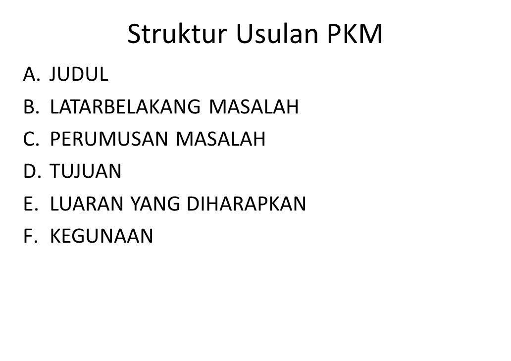 Struktur Usulan PKM A.JUDUL B.LATARBELAKANG MASALAH C.PERUMUSAN MASALAH D.TUJUAN E.LUARAN YANG DIHARAPKAN F.KEGUNAAN