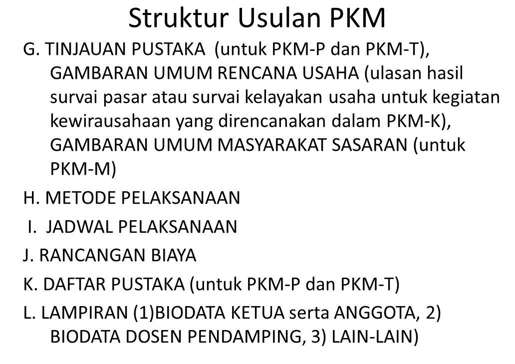 Struktur Usulan PKM G. TINJAUAN PUSTAKA (untuk PKM-P dan PKM-T), GAMBARAN UMUM RENCANA USAHA (ulasan hasil survai pasar atau survai kelayakan usaha un