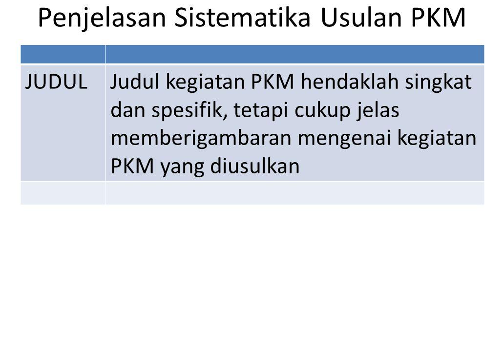 Penjelasan Sistematika Usulan PKM JUDULJudul kegiatan PKM hendaklah singkat dan spesifik, tetapi cukup jelas memberigambaran mengenai kegiatan PKM yan