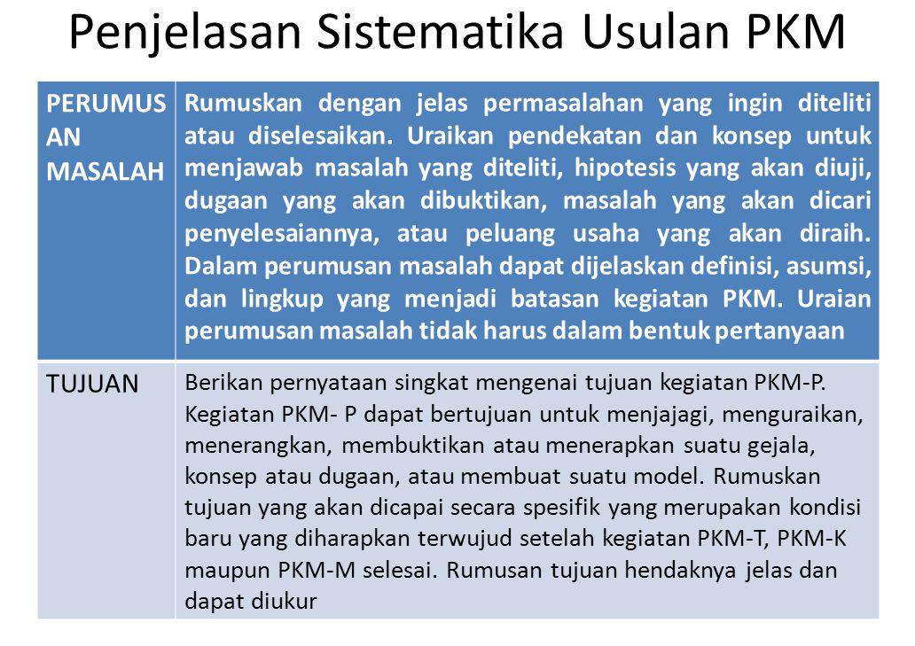 Penjelasan Sistematika Usulan PKM PERUMUS AN MASALAH Rumuskan dengan jelas permasalahan yang ingin diteliti atau diselesaikan. Uraikan pendekatan dan