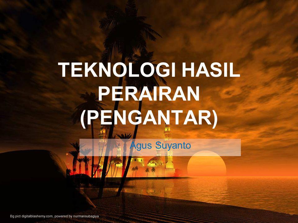 TEKNOLOGI HASIL PERAIRAN (PENGANTAR) Agus Suyanto