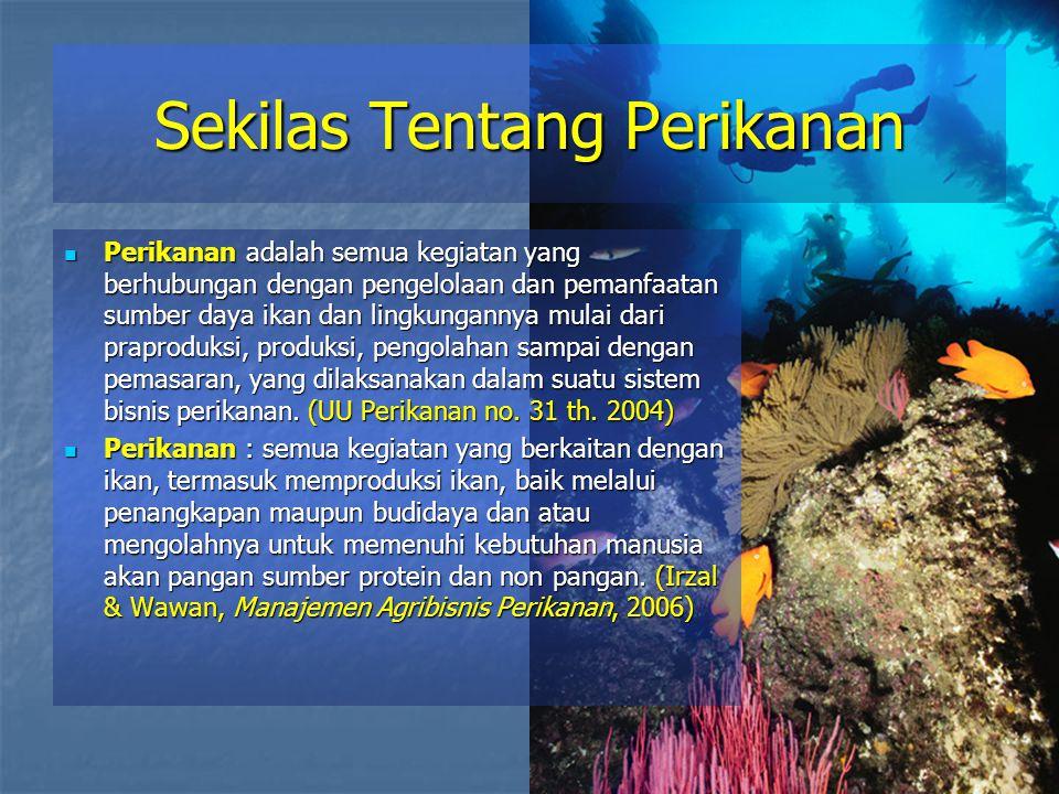 Sekilas Tentang Perikanan Perikanan adalah semua kegiatan yang berhubungan dengan pengelolaan dan pemanfaatan sumber daya ikan dan lingkungannya mulai