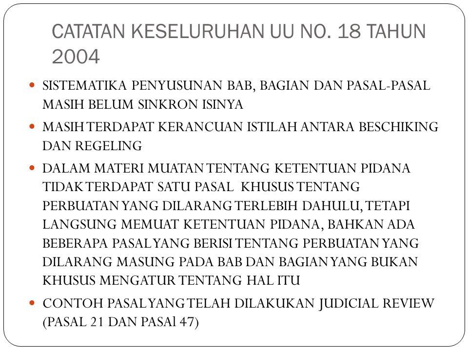 CATATAN KESELURUHAN UU NO. 18 TAHUN 2004 SISTEMATIKA PENYUSUNAN BAB, BAGIAN DAN PASAL-PASAL MASIH BELUM SINKRON ISINYA MASIH TERDAPAT KERANCUAN ISTILA