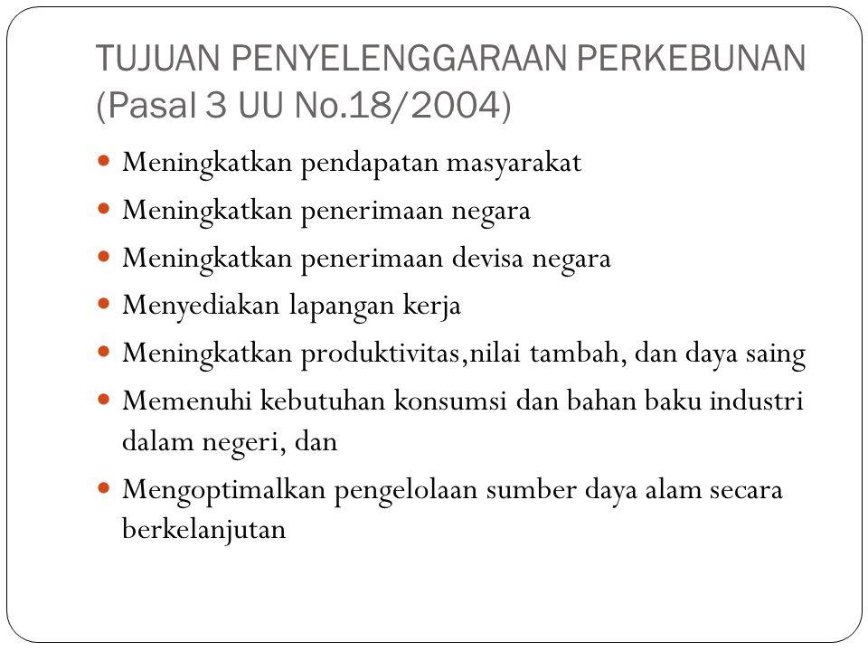 TUJUAN PENYELENGGARAAN PERKEBUNAN (Pasal 3 UU No.18/2004) Meningkatkan pendapatan masyarakat Meningkatkan penerimaan negara Meningkatkan penerimaan de