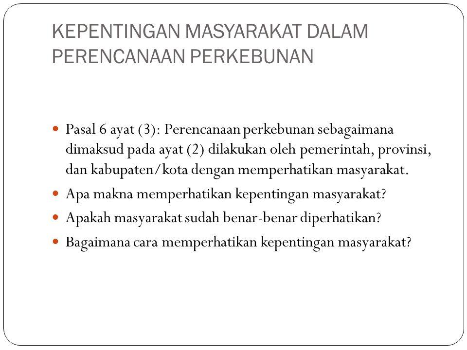 KEPENTINGAN MASYARAKAT DALAM PERENCANAAN PERKEBUNAN Pasal 6 ayat (3): Perencanaan perkebunan sebagaimana dimaksud pada ayat (2) dilakukan oleh pemerin