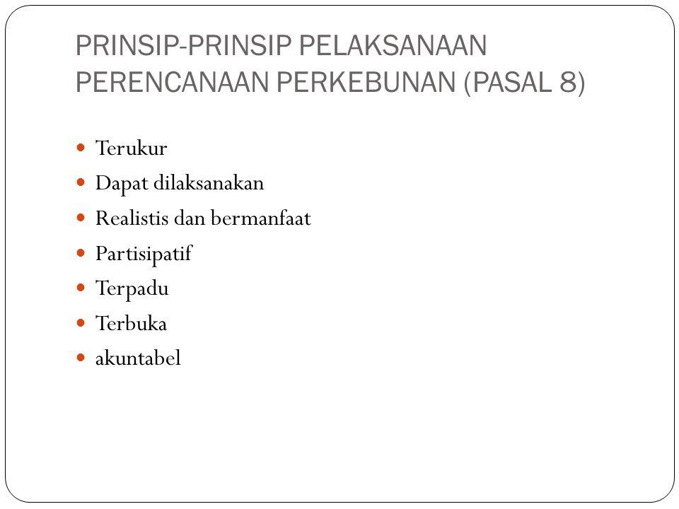 PRINSIP-PRINSIP PELAKSANAAN PERENCANAAN PERKEBUNAN (PASAL 8) Terukur Dapat dilaksanakan Realistis dan bermanfaat Partisipatif Terpadu Terbuka akuntabe