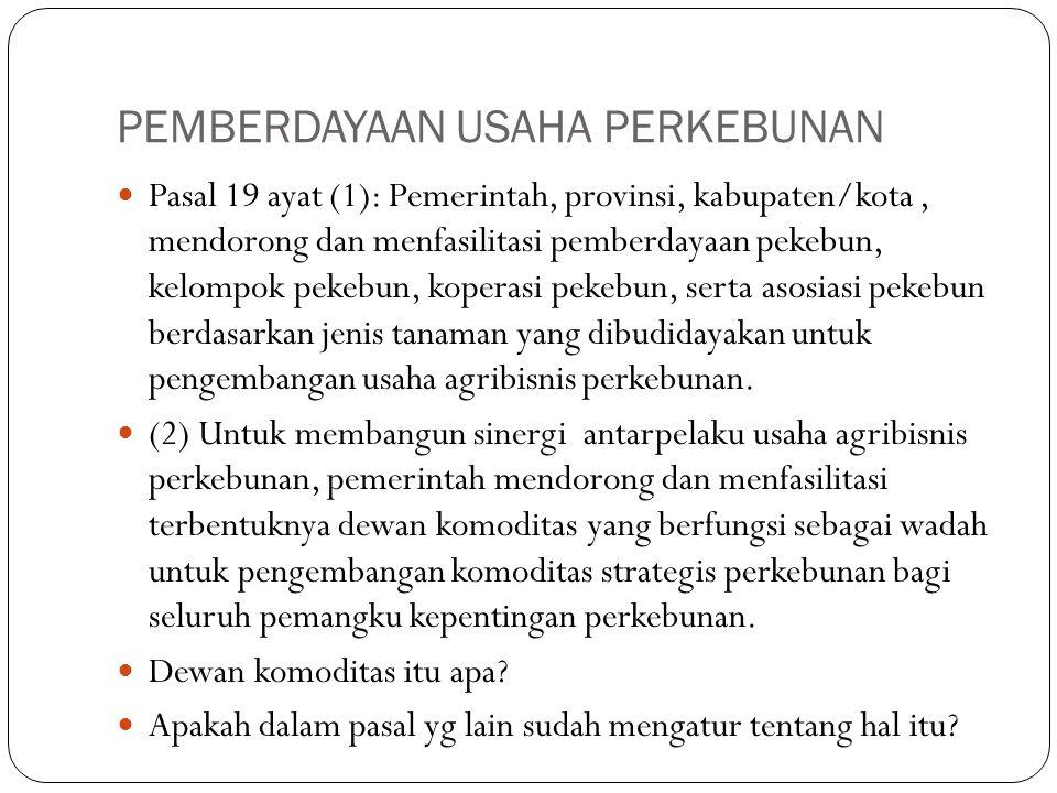 PEMBERDAYAAN USAHA PERKEBUNAN Pasal 19 ayat (1): Pemerintah, provinsi, kabupaten/kota, mendorong dan menfasilitasi pemberdayaan pekebun, kelompok peke
