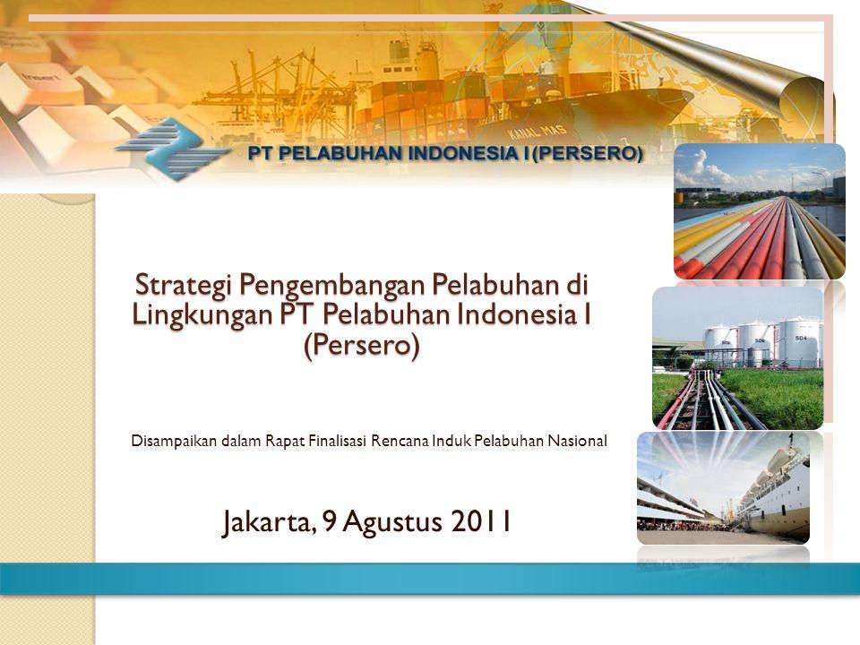 Strategi Pengembangan Pelabuhan di Lingkungan PT Pelabuhan Indonesia I (Persero) Disampaikan dalam Rapat Finalisasi Rencana Induk Pelabuhan Nasional J