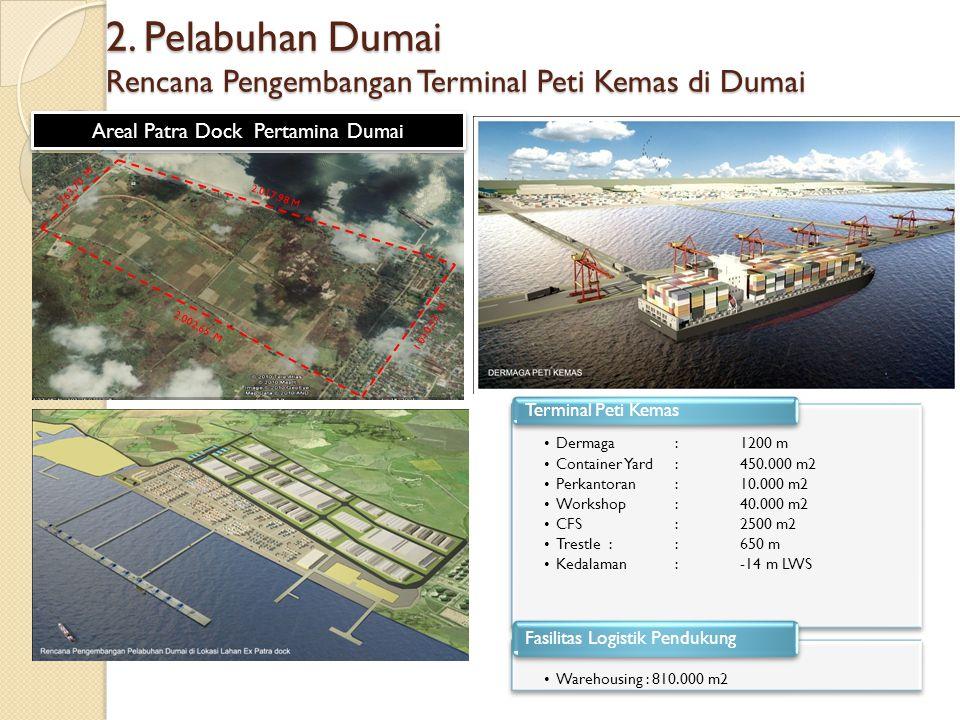 2.017,98 M 763,70 M 2.002,65 M 1.010,53 M Areal Patra Dock Pertamina Dumai 2. Pelabuhan Dumai Rencana Pengembangan Terminal Peti Kemas di Dumai Dermag