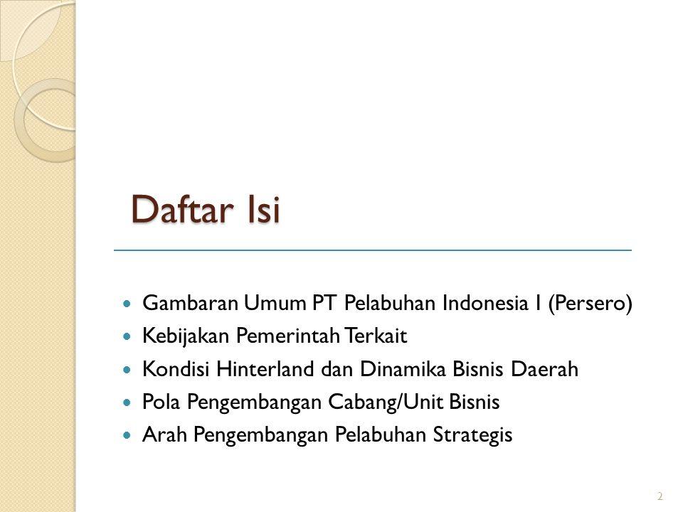 Daftar Isi Gambaran Umum PT Pelabuhan Indonesia I (Persero) Kebijakan Pemerintah Terkait Kondisi Hinterland dan Dinamika Bisnis Daerah Pola Pengembang