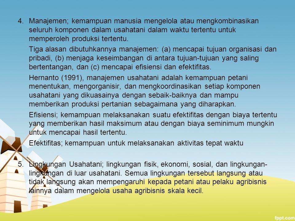 4.Manajemen; kemampuan manusia mengelola atau mengkombinasikan seluruh komponen dalam usahatani dalam waktu tertentu untuk memperoleh produksi tertent