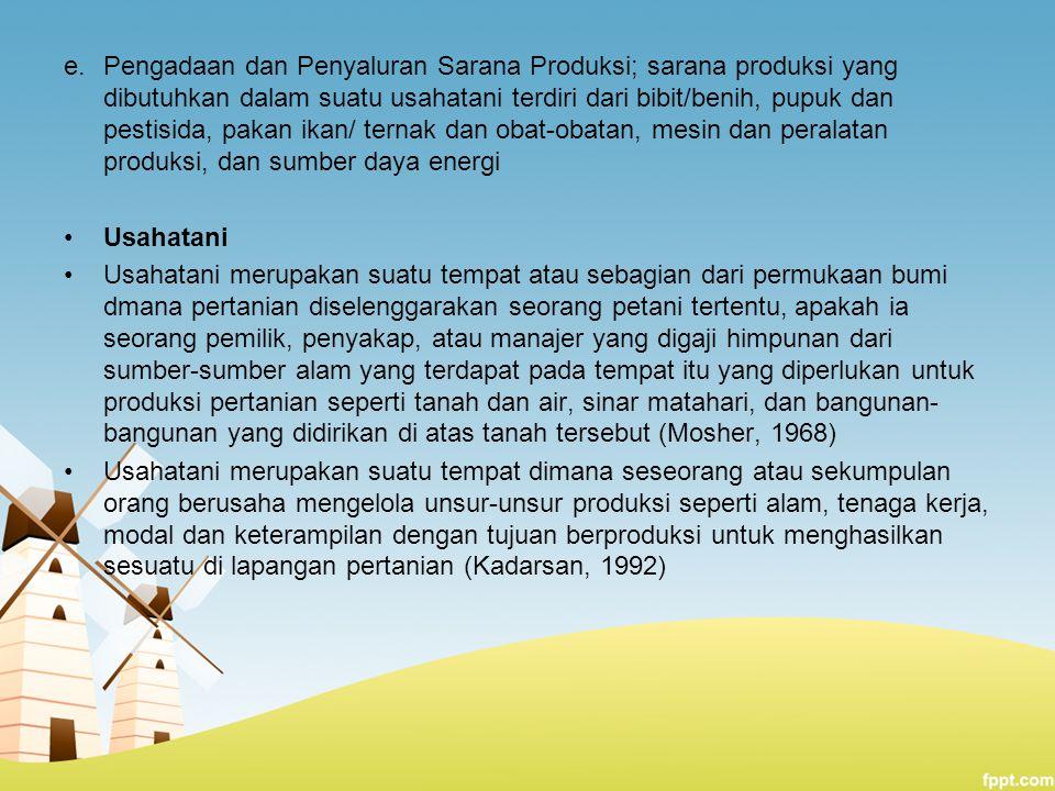 e.Pengadaan dan Penyaluran Sarana Produksi; sarana produksi yang dibutuhkan dalam suatu usahatani terdiri dari bibit/benih, pupuk dan pestisida, pakan
