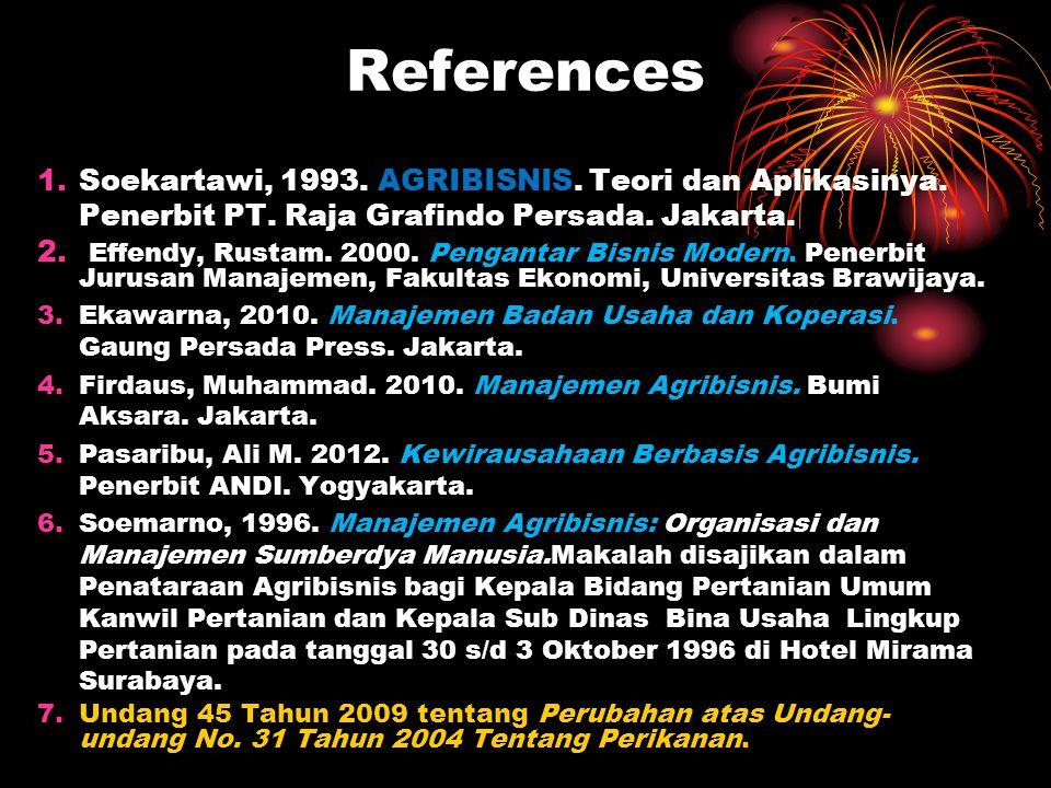 References 1.Soekartawi, 1993.AGRIBISNIS. Teori dan Aplikasinya.