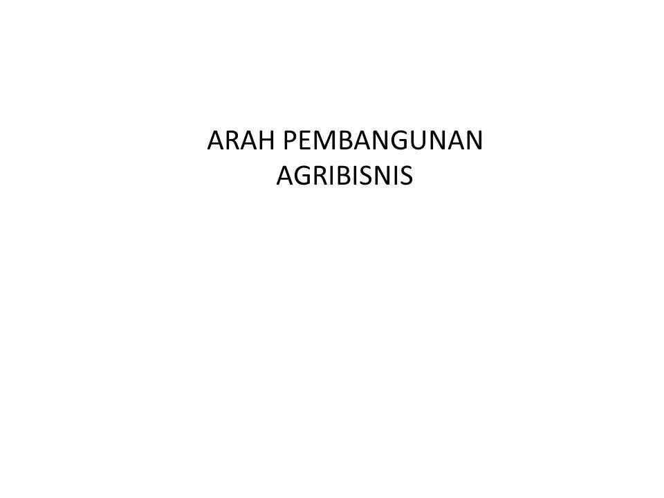 ARAH PEMBANGUNAN AGRIBISNIS