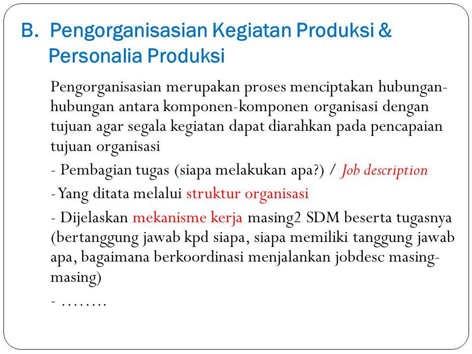 B. Pengorganisasian Kegiatan Produksi & Personalia Produksi Pengorganisasian merupakan proses menciptakan hubungan- hubungan antara komponen-komponen