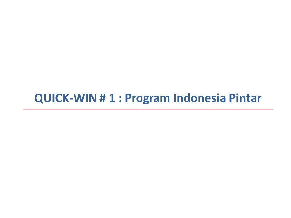 QUICK-WIN # 1 : Program Indonesia Pintar