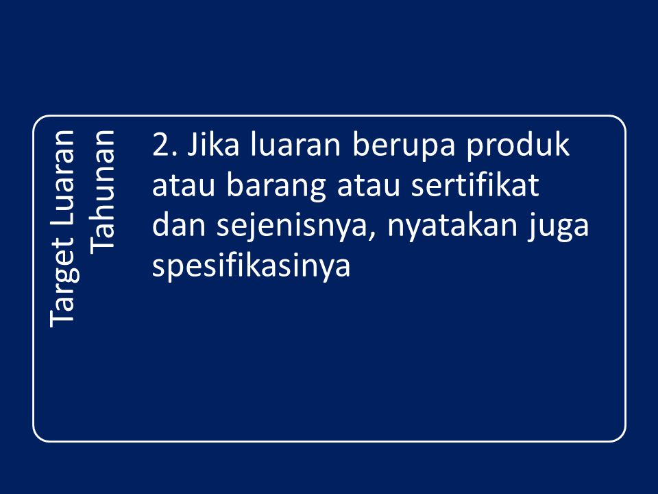 2. Jika luaran berupa produk atau barang atau sertifikat dan sejenisnya, nyatakan juga spesifikasinya