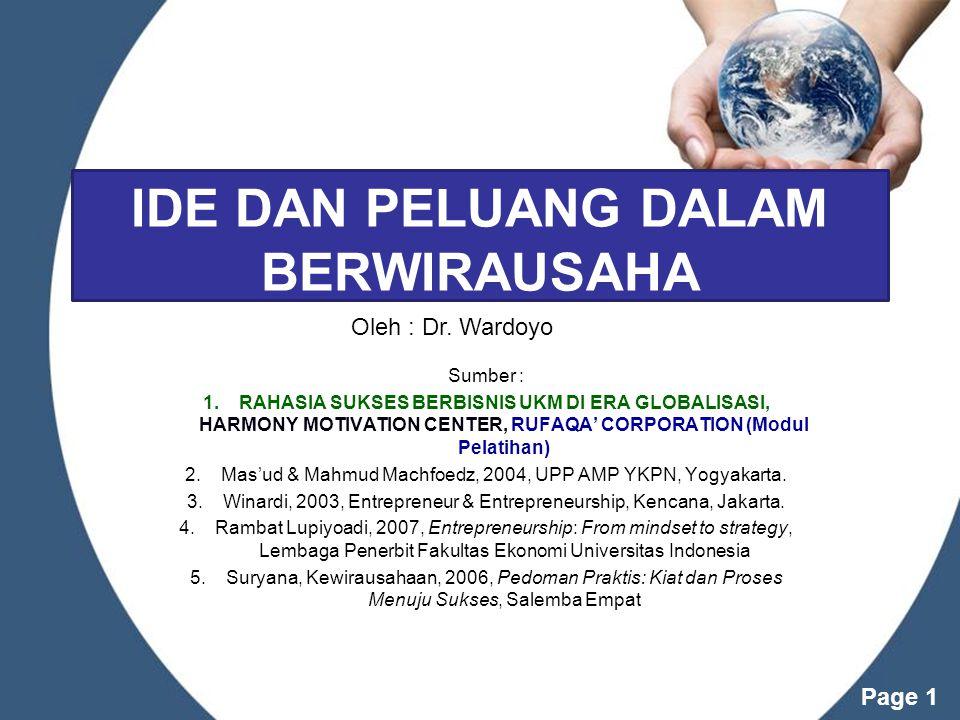 Powerpoint Templates Page 1 IDE DAN PELUANG DALAM BERWIRAUSAHA Sumber : 1.RAHASIA SUKSES BERBISNIS UKM DI ERA GLOBALISASI, HARMONY MOTIVATION CENTER, RUFAQA' CORPORATION (Modul Pelatihan) 2.Mas'ud & Mahmud Machfoedz, 2004, UPP AMP YKPN, Yogyakarta.