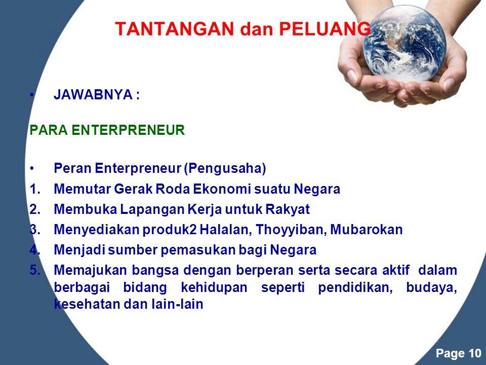 Powerpoint Templates Page 10 TANTANGAN dan PELUANG JAWABNYA : PARA ENTERPRENEUR Peran Enterpreneur (Pengusaha) 1.Memutar Gerak Roda Ekonomi suatu Nega