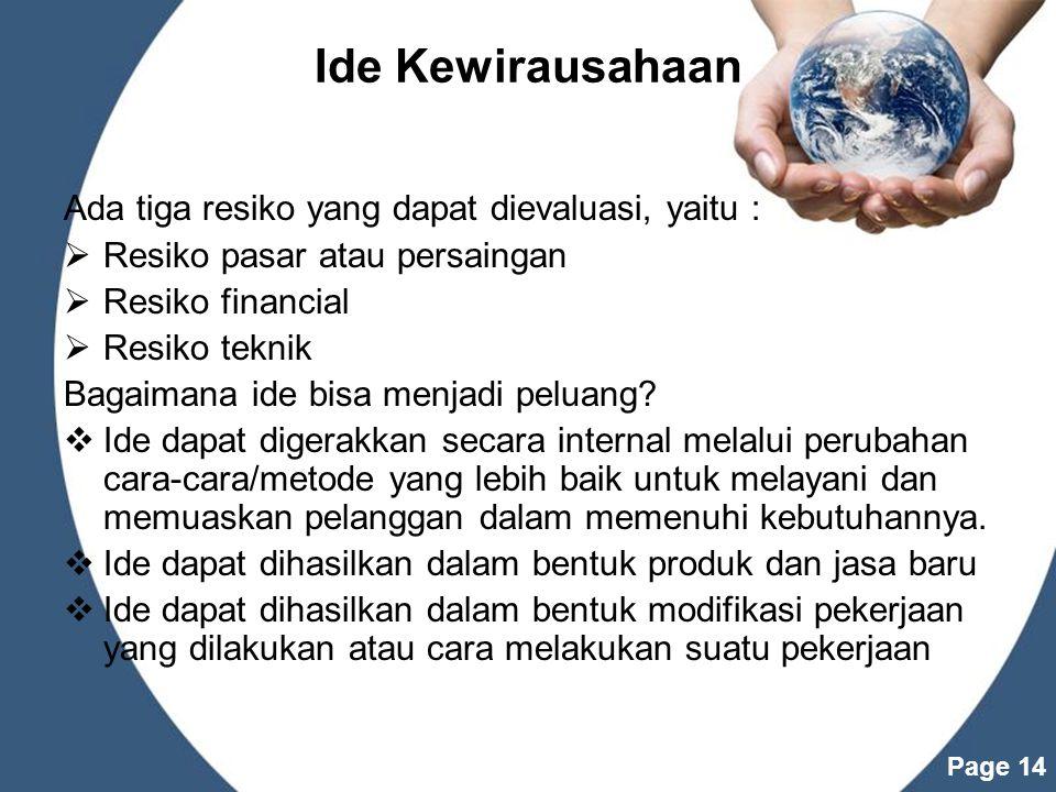 Powerpoint Templates Page 14 Ide Kewirausahaan Ada tiga resiko yang dapat dievaluasi, yaitu :  Resiko pasar atau persaingan  Resiko financial  Resiko teknik Bagaimana ide bisa menjadi peluang.