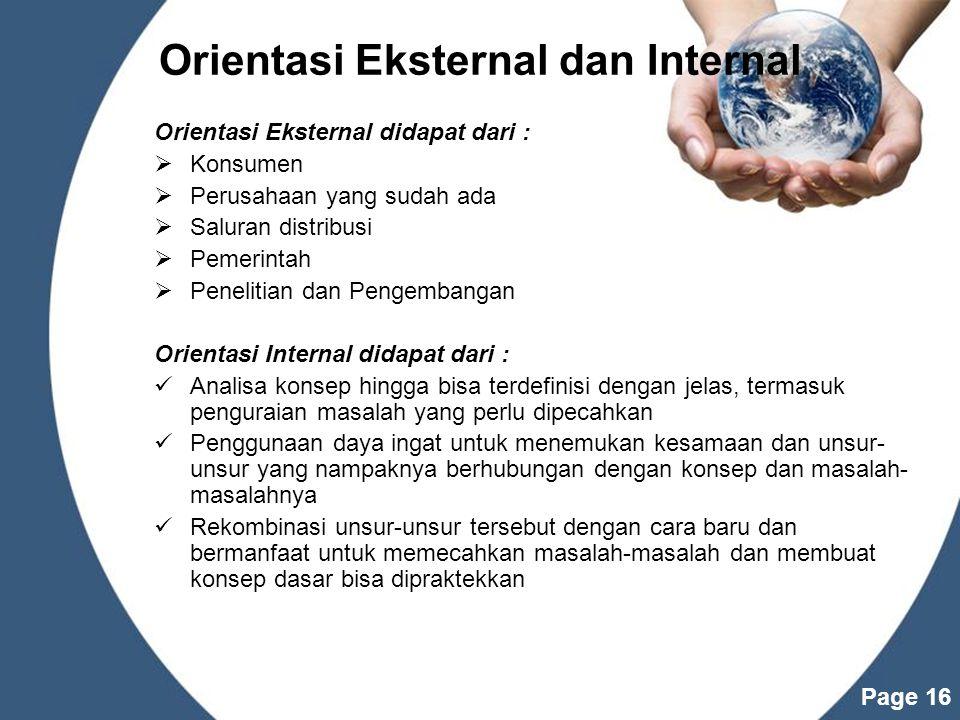 Powerpoint Templates Page 16 Orientasi Eksternal dan Internal Orientasi Eksternal didapat dari :  Konsumen  Perusahaan yang sudah ada  Saluran dist