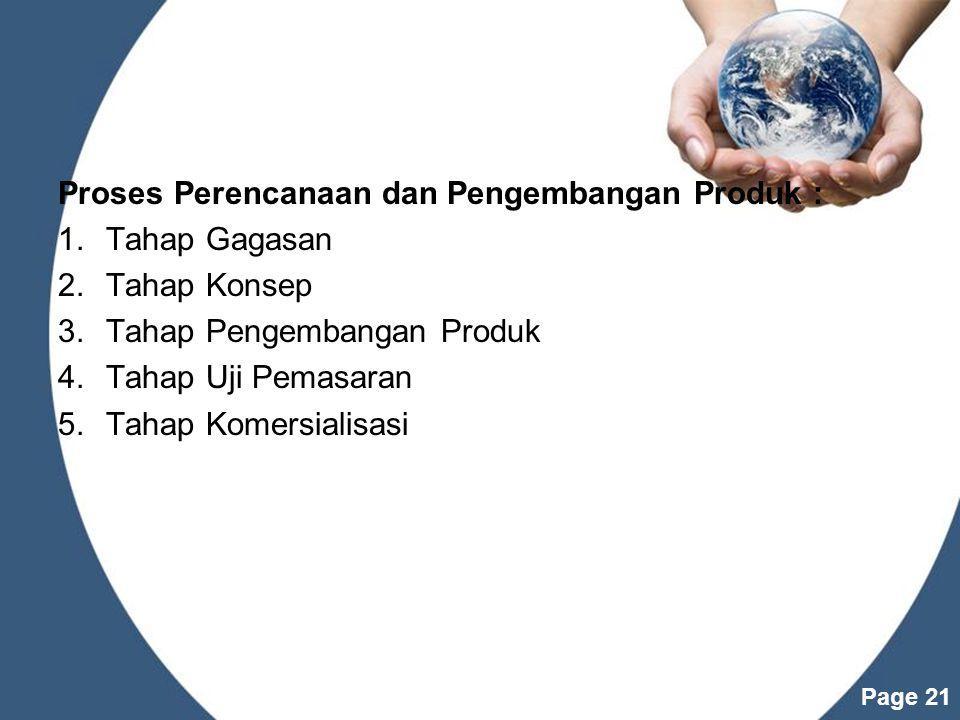 Powerpoint Templates Page 21 Proses Perencanaan dan Pengembangan Produk : 1.Tahap Gagasan 2.Tahap Konsep 3.Tahap Pengembangan Produk 4.Tahap Uji Pemasaran 5.Tahap Komersialisasi
